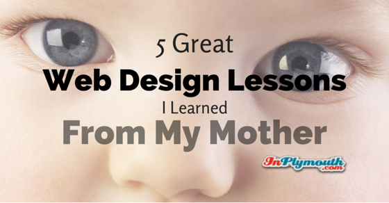 5 Great Web Design Lessons I Learned From My Mother