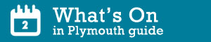 whats on in Plymouth