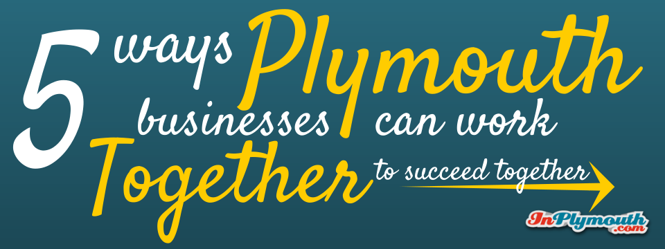 5 Ways Plymouth Businesses Can Work Together