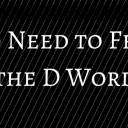No Need to Fear the D Word