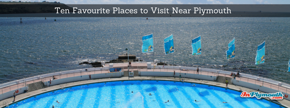 Ten Favourite Places to Visit Near Plymouth