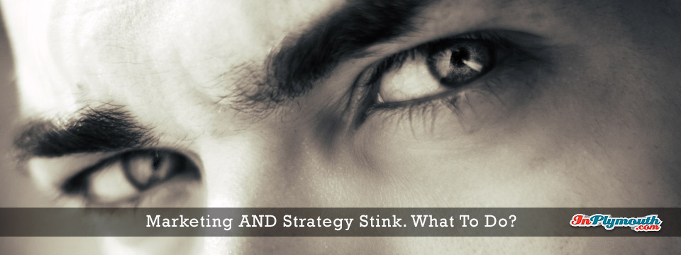Marketing AND Strategy Stink What To Do
