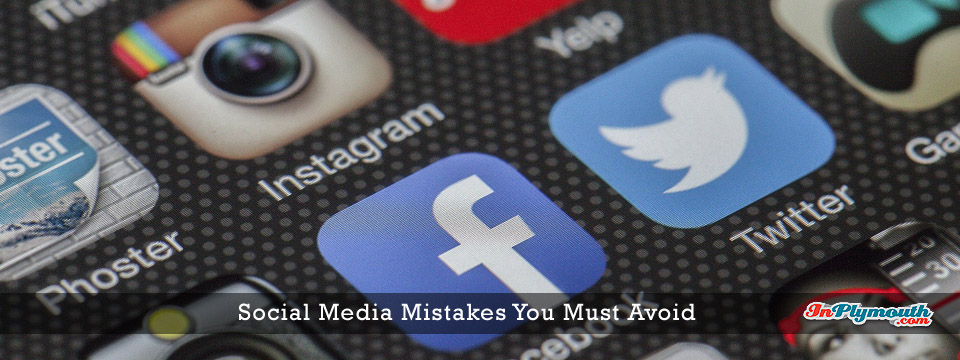 Social Media Mistakes You Must Avoid