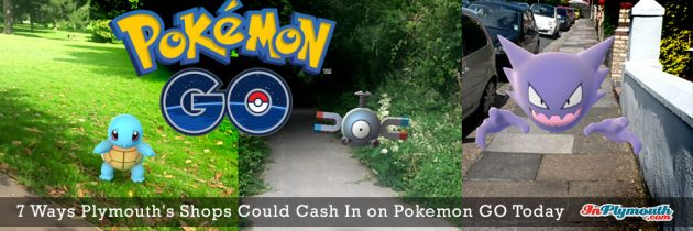 7 Ways Plymouth's Shops Could Cash In on Pokemon GO Today